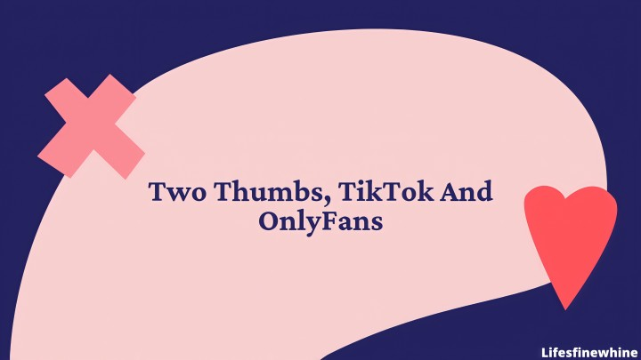 Two Thumbs, Tiktok And Onlyfans