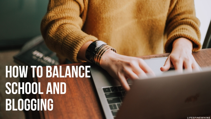 How To Balance School AndBlogging